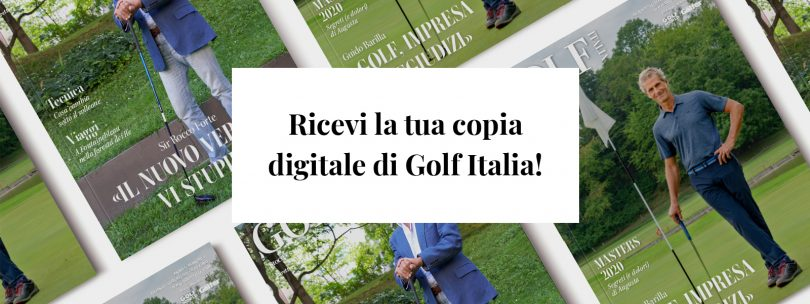 Ricevi la tua copia digitale di Golf Italia